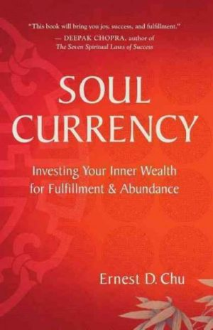 Soul Currency : Investing Your Inner Wealth for Fulfillment & Abundance