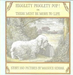Higglety Pigglety Pop! : Or, There Must Be More to Life
