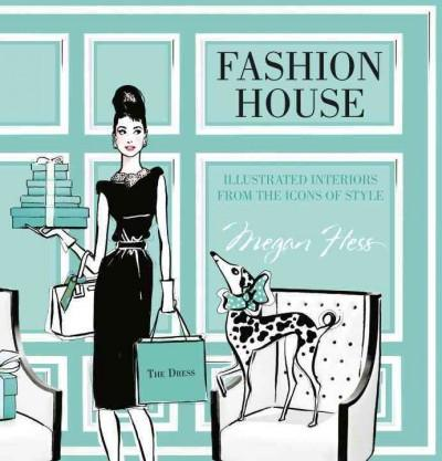 Fashion House : Illustrated Interiors from the Icons of Style