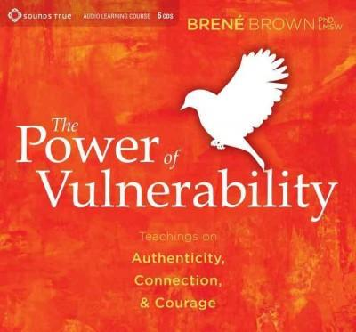 Power of Vulnerability : Teachings on Authenticity, Connection, & Courage