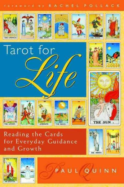 Tarot for Life : Reading the Cards for Everyday Guidance and Growth