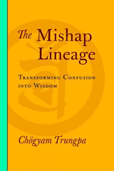 Mishap Lineage : Transforming Confusion into Wisdom