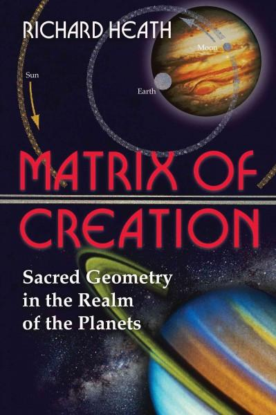 Matrix of Creation : Sacred Geometry in the Realm of the Planets