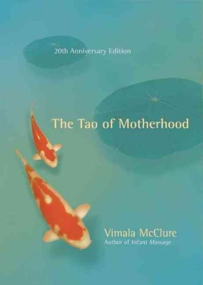 Tao of Motherhood : 20th Anniversary Edition