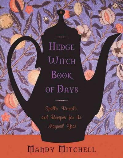 Hedgewitch Book of Days : Spells, Rituals, and Recipes for the Magical Year