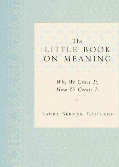 Little Book on Meaning : Why We Crave It, How We Create It