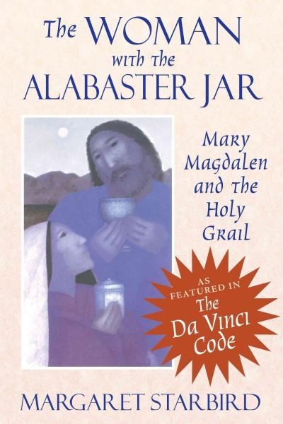 Woman With the Alabaster Jar : Mary Magdalen and the Holy Grail