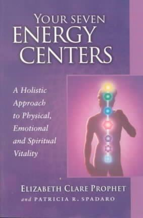 Your Seven Energy Centers : A Holistic Approach to Physical Emotional and Spiritual Vitality