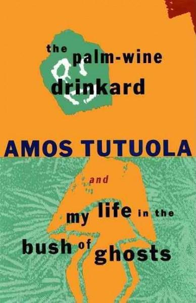 Palm-Wine Drinkard and My Life in the Bush of Ghosts