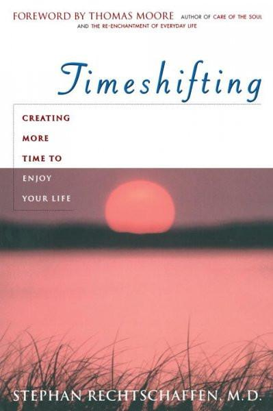 Time Shifting : Creating More Time to Enjoy Your Life