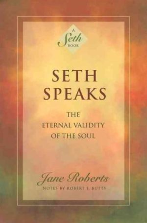 Seth Speaks : The Eternal Validity of the Soul