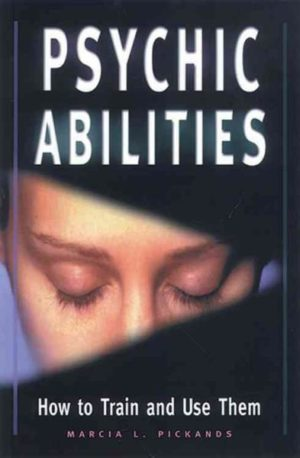 Psychic Abilities : How to Train and Use Them