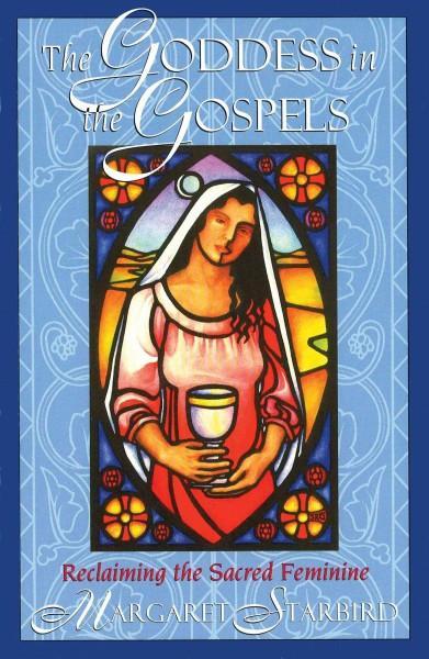 Goddess in the Gospels : Reclaiming the Sacred Feminine
