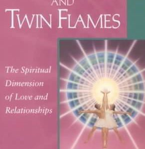 Soul Mates & Twin Flames : The Spiritual Dimension of Love & Relationships