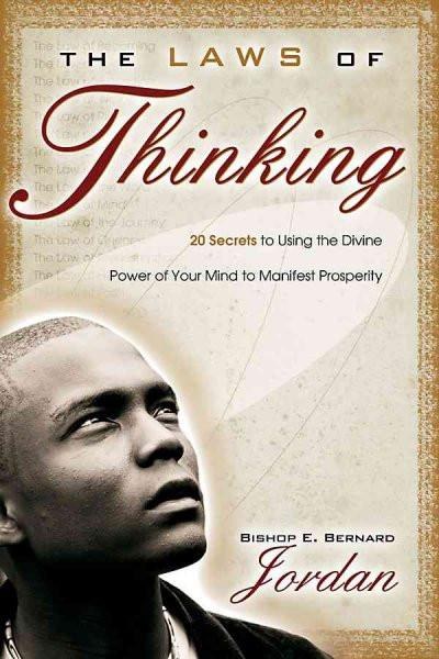 Laws of Thinking : 20 Secrets to Using the Divine Power of Your Mind to Manifest Prosperity