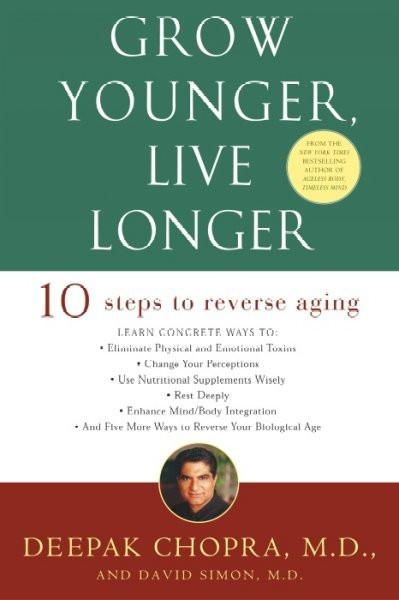 Grow Younger, Live Longer : Ten Steps to Reverse Aging
