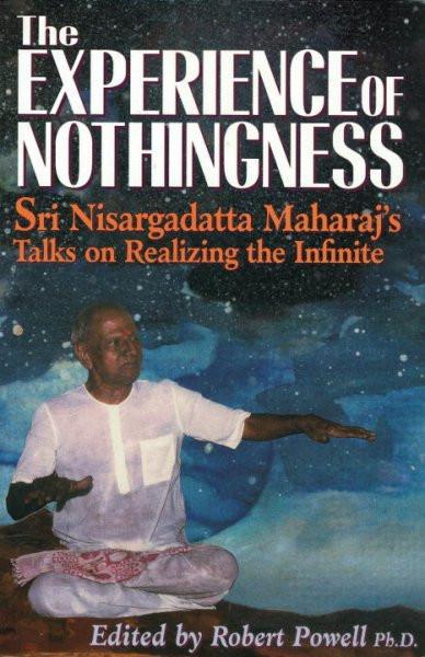 Experience of Nothingness : Sri Nisargadatta Maharaj's Talks on Realizing the Infinite