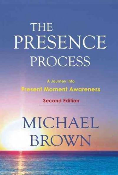 Presence Process : A Journey into Present Moment Awareness