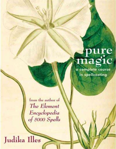 Pure Magic : A Complete Course in Spellcasting