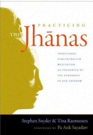 Practicing the Jhanas : Traditional Concentration Meditation As Presented by the Venerable Pa Auk Sayadaw