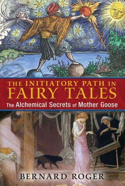 Initiatory Path in Fairy Tales : The Alchemical Secrets of Mother Goose