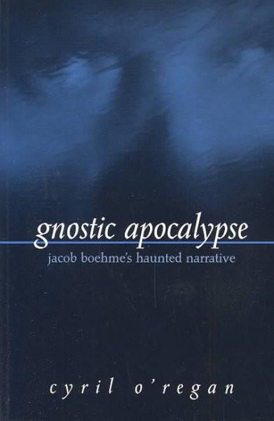 Gnostic Apocalypse : Jacob's Boehme's Haunted Narrative
