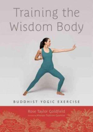 Training the Wisdom Body : Buddhist Yogic Exercise