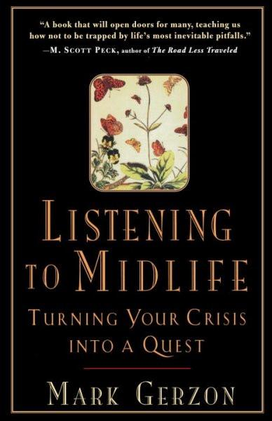 Listening to Midlife : Turning Your Crisis into a Quest