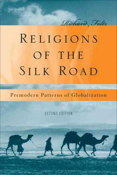 Religions of the Silk Road : Premodern Patterns of Globalization