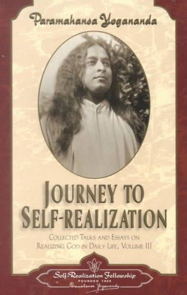 Journey to Self-Realization : Collected Talks and Essays on Realizing God in Daily Life