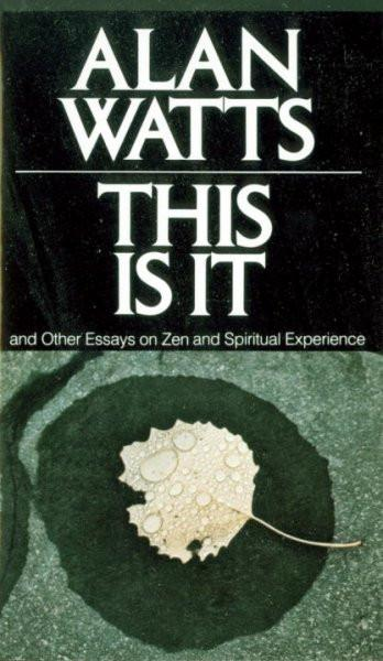 This Is It, and Other Essays on Zen and Spiritual Experience