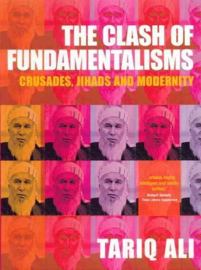 Clash of Fundamentalisms : Crusades, Jihads and Modernity
