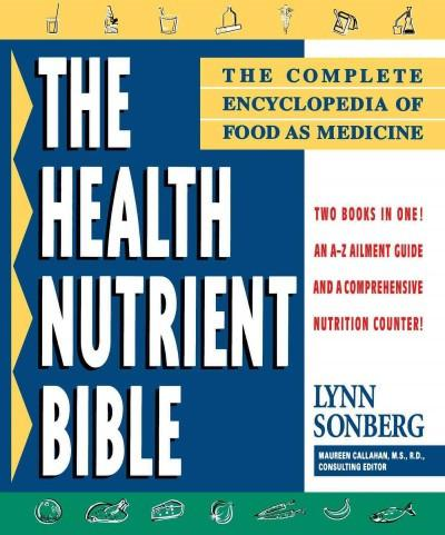 Health Nutrient Bible : The Complete Encyclopedia of Food As Medicine