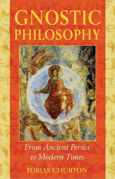 Gnostic Philosophy : From Ancient Persia To Modern Times