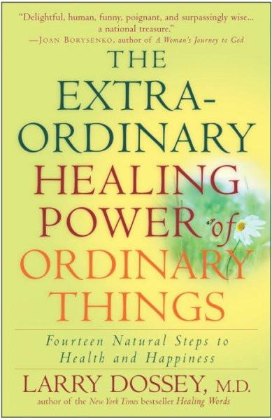 Extraordinary Healing Power of Ordinary Things : Fourteen Natural Steps to Health and Happiness