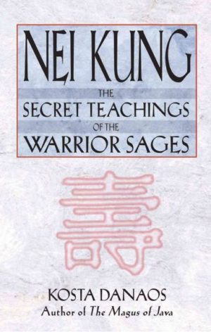 Nei Kung : The Secret Teachings of the Warrior Sages