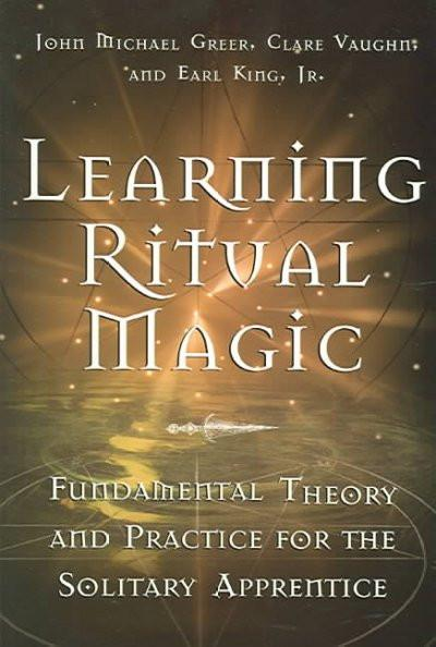 Learning Ritual Magic : Fundamental Theory and Practice for the Solitary Apprentice