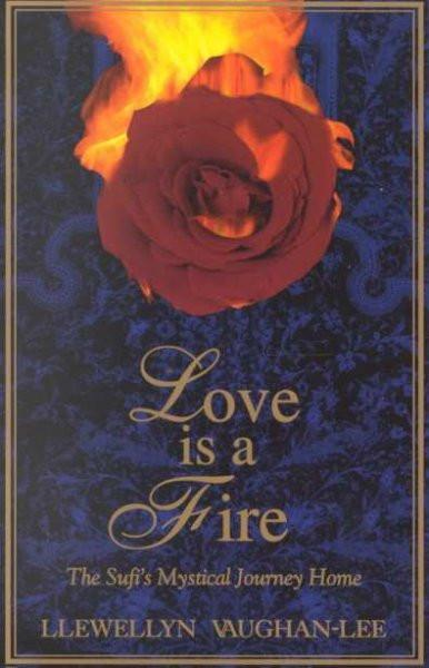 Love Is a Fire : A Sufi's Mystical Journey Home