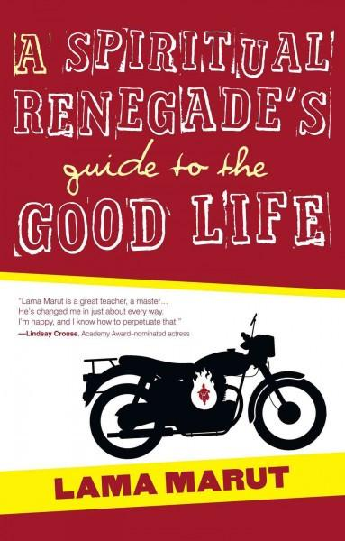 Spiritual Renegade's Guide to the Good Life