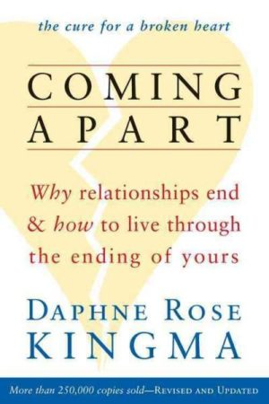 Coming Apart : Why Relationships End and How to Live Through the Ending of Yours