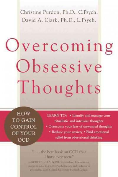 Overcoming Obsessive Thoughts : How to Gain Control of Your OCD
