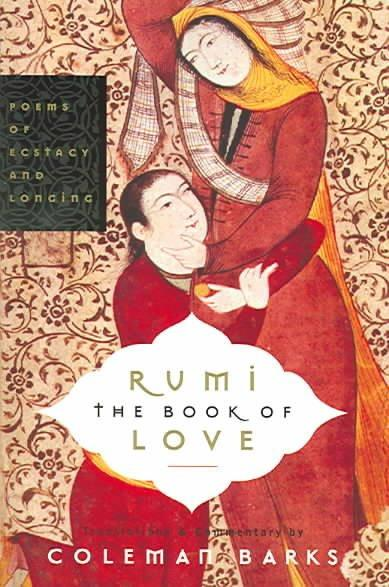 Rumi The Book Of Love : Poems Of Ecstasy And Longing