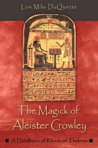 Magick of Aleister Crowley : A Handbook of the Rituals of Thelema