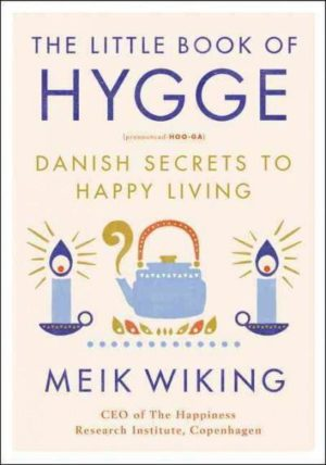 Little Book of Hygge : Danish Secrets to Happy Living