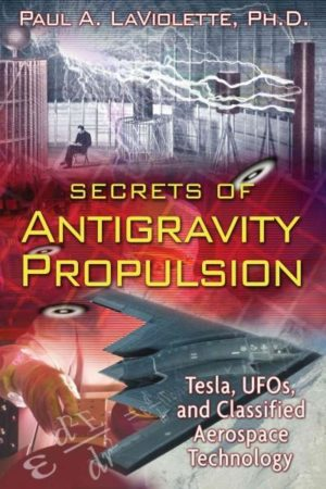 Secrets of Antigravity Propulsion : Tesla, Ufos, and Classified Aerospace Technology