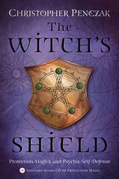 Witch's Shield : Protection Magick & Psychic Self-Defense