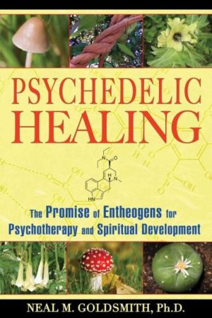 Psychedelic Healing : The Promise of Entheogens for Psychotherapy and Spiritual Development