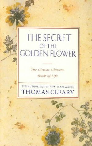 Secret of the Golden Flower : The Classic Chinese Book of Life