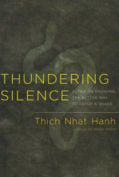 Thundering Silence : Sutra on Knowing the Better Way to Catch a Snake