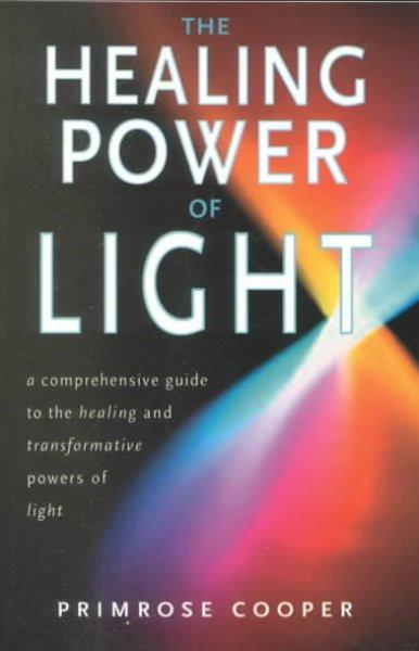 Healing Power of Light : A Comprehensive Guide to the Healing and Transformative Power of Light